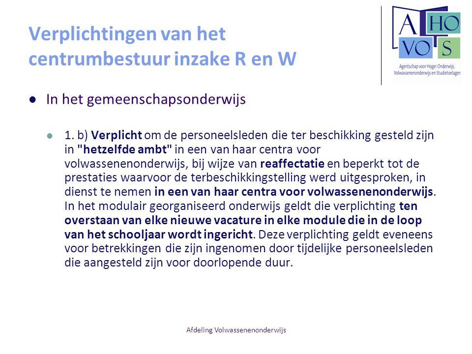 Afdeling Volwassenenonderwijs Verplichtingen van het centrumbestuur inzake R en W In het gemeenschapsonderwijs 1. b) Verplicht om de personeelsleden d