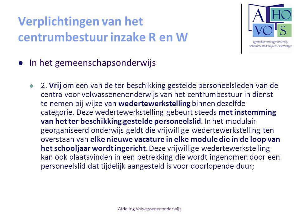 Afdeling Volwassenenonderwijs Verplichtingen van het centrumbestuur inzake R en W In het gemeenschapsonderwijs 2. Vrij om een van de ter beschikking g