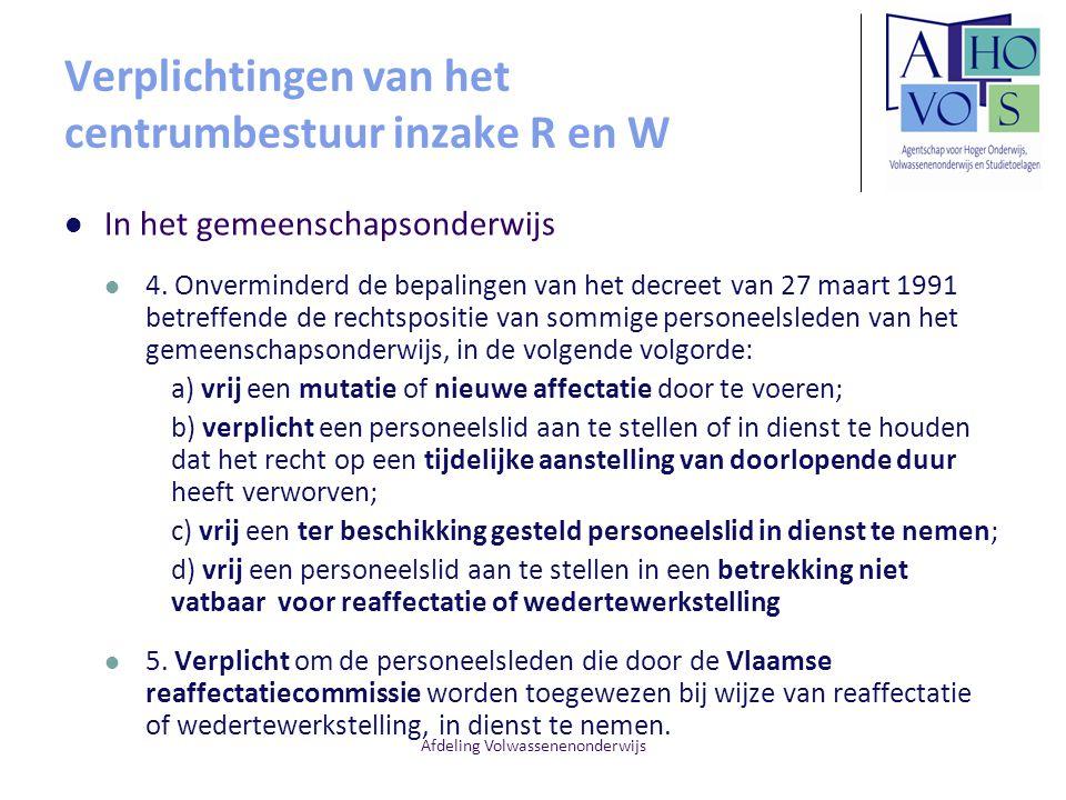 Afdeling Volwassenenonderwijs Verplichtingen van het centrumbestuur inzake R en W In het gemeenschapsonderwijs 4. Onverminderd de bepalingen van het d