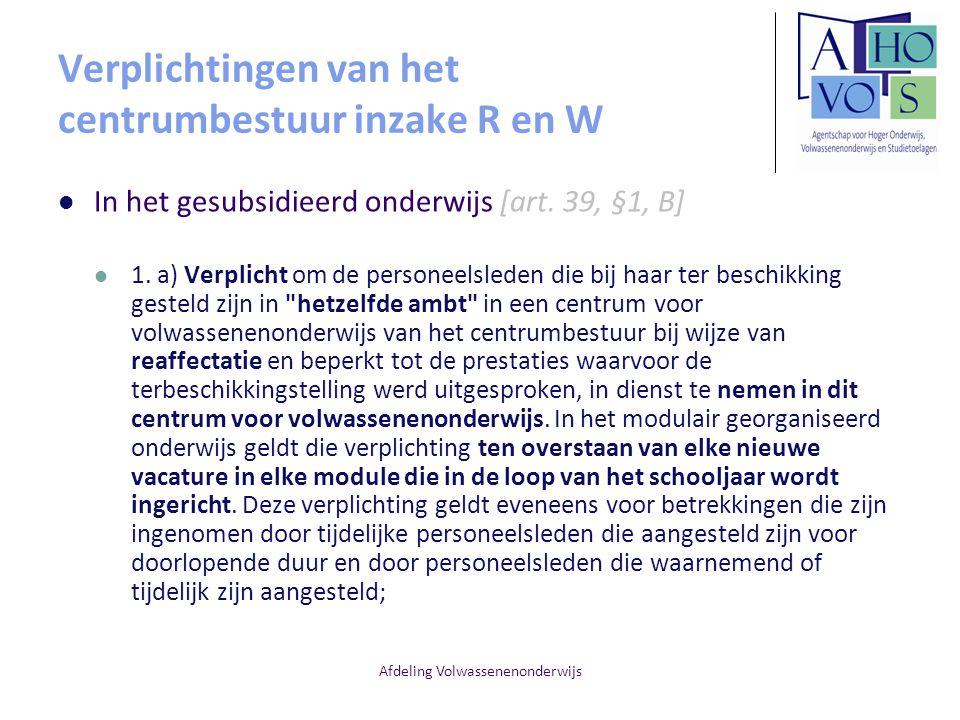 Afdeling Volwassenenonderwijs Verplichtingen van het centrumbestuur inzake R en W In het gesubsidieerd onderwijs [art. 39, §1, B] 1. a) Verplicht om d