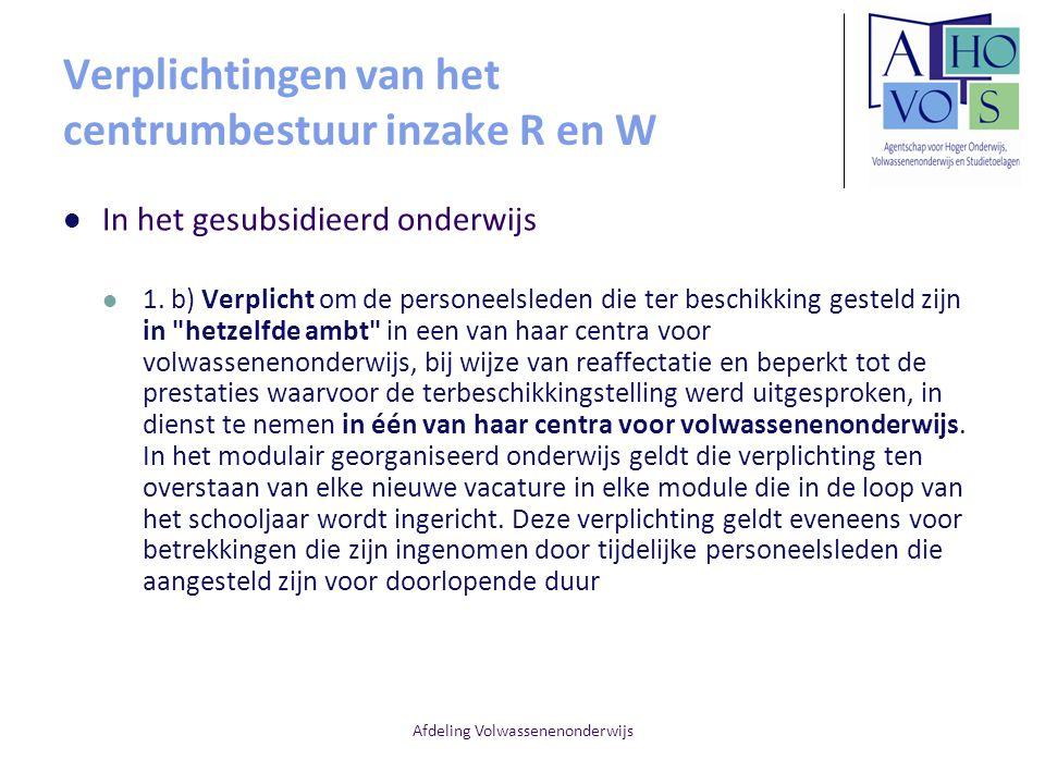 Afdeling Volwassenenonderwijs Verplichtingen van het centrumbestuur inzake R en W In het gesubsidieerd onderwijs 1. b) Verplicht om de personeelsleden