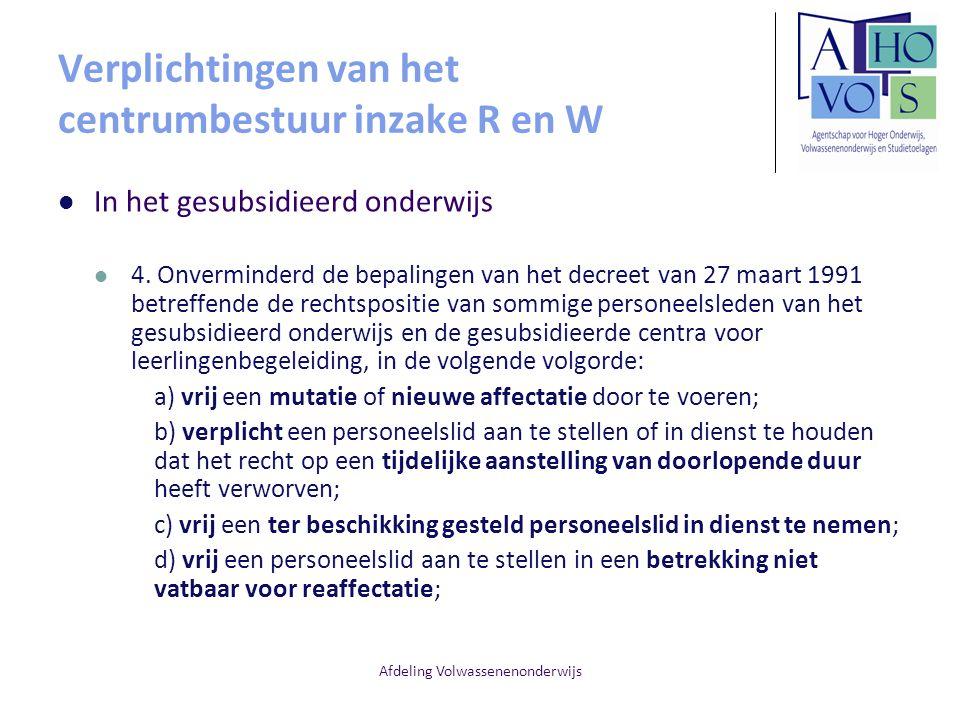 Afdeling Volwassenenonderwijs Verplichtingen van het centrumbestuur inzake R en W In het gesubsidieerd onderwijs 4. Onverminderd de bepalingen van het