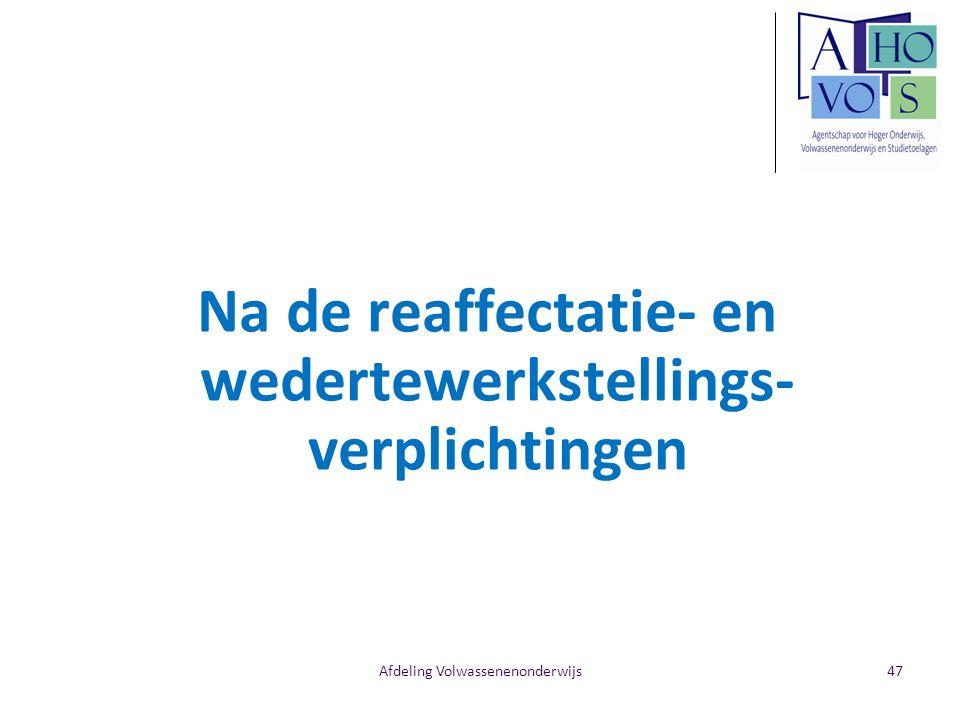Afdeling Volwassenenonderwijs Na de reaffectatie- en wedertewerkstellings- verplichtingen 47
