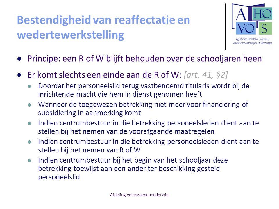Afdeling Volwassenenonderwijs Bestendigheid van reaffectatie en wedertewerkstelling Principe: een R of W blijft behouden over de schooljaren heen Er k