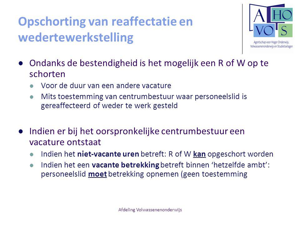 Afdeling Volwassenenonderwijs Opschorting van reaffectatie en wedertewerkstelling Ondanks de bestendigheid is het mogelijk een R of W op te schorten V
