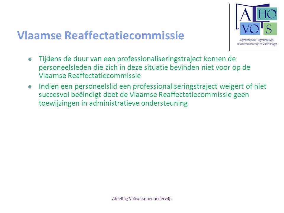 Afdeling Volwassenenonderwijs Vlaamse Reaffectatiecommissie Tijdens de duur van een professionaliseringstraject komen de personeelsleden die zich in d