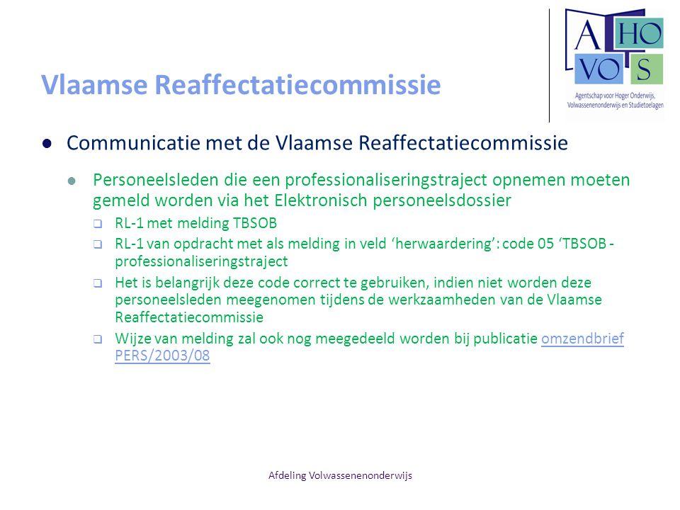 Afdeling Volwassenenonderwijs Vlaamse Reaffectatiecommissie Communicatie met de Vlaamse Reaffectatiecommissie Personeelsleden die een professionaliser