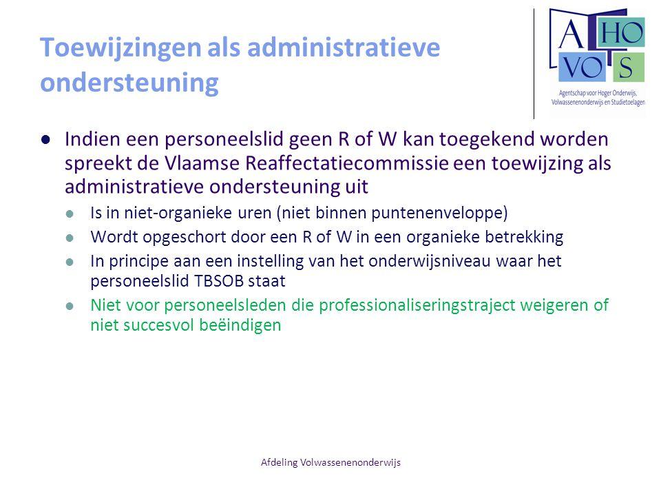 Afdeling Volwassenenonderwijs Toewijzingen als administratieve ondersteuning Indien een personeelslid geen R of W kan toegekend worden spreekt de Vlaa