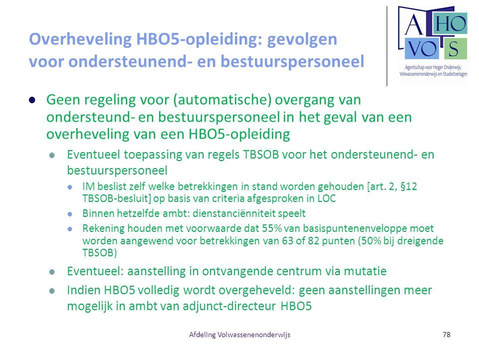 Afdeling Volwassenenonderwijs Overheveling HBO5-opleiding: gevolgen voor ondersteunend- en bestuurspersoneel Geen regeling voor (automatische) overgan