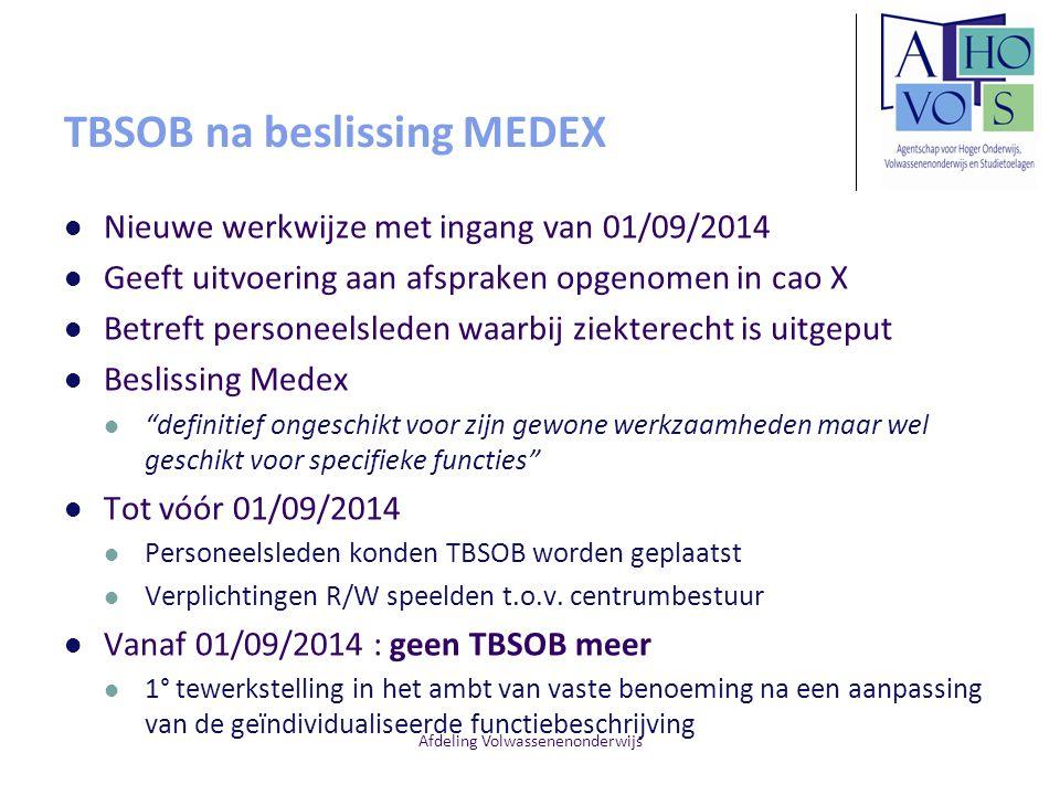 Afdeling Volwassenenonderwijs TBSOB na beslissing MEDEX Nieuwe werkwijze met ingang van 01/09/2014 Geeft uitvoering aan afspraken opgenomen in cao X B