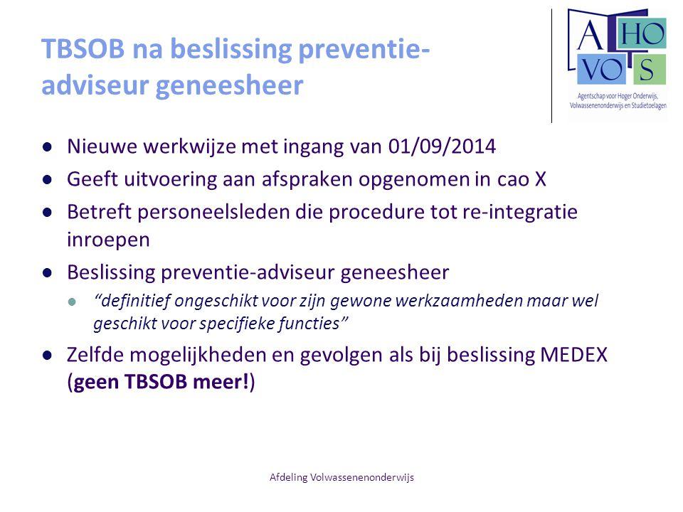 Afdeling Volwassenenonderwijs TBSOB na beslissing preventie- adviseur geneesheer Nieuwe werkwijze met ingang van 01/09/2014 Geeft uitvoering aan afspr