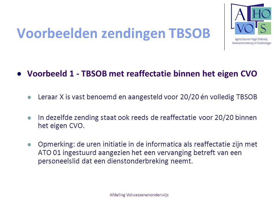 Afdeling Volwassenenonderwijs Voorbeelden zendingen TBSOB Voorbeeld 1 - TBSOB met reaffectatie binnen het eigen CVO Leraar X is vast benoemd en aanges