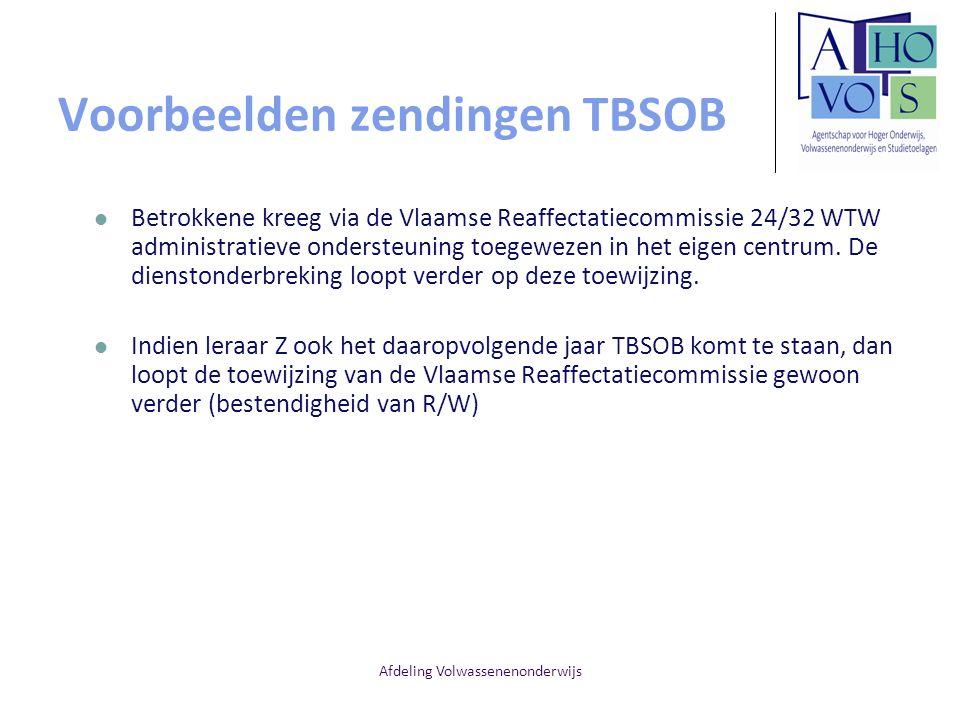 Afdeling Volwassenenonderwijs Voorbeelden zendingen TBSOB Betrokkene kreeg via de Vlaamse Reaffectatiecommissie 24/32 WTW administratieve ondersteunin