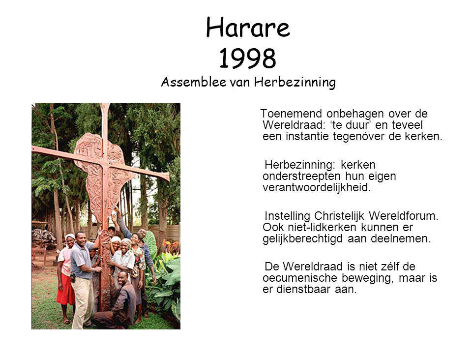 Harare 1998 Assemblee van Herbezinning Toenemend onbehagen over de Wereldraad: 'te duur' en teveel een instantie tegenóver de kerken. Herbezinning: ke