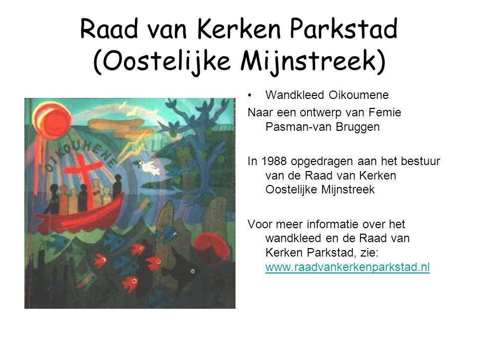 Raad van Kerken Parkstad (Oostelijke Mijnstreek) Wandkleed Oikoumene Naar een ontwerp van Femie Pasman-van Bruggen In 1988 opgedragen aan het bestuur