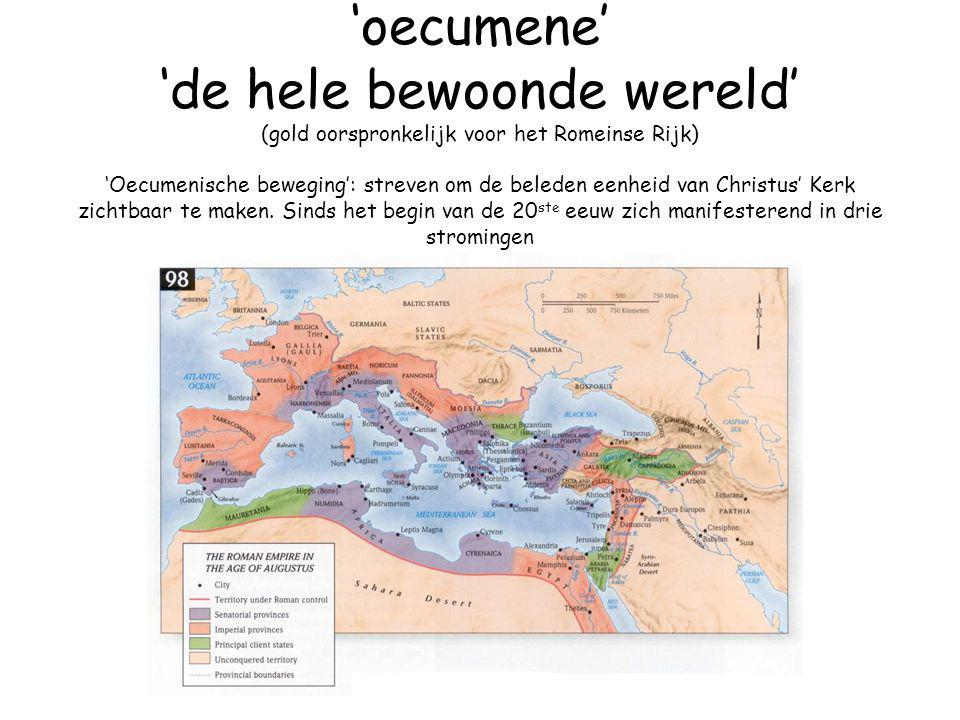 'oecumene' 'de hele bewoonde wereld' (gold oorspronkelijk voor het Romeinse Rijk) 'Oecumenische beweging': streven om de beleden eenheid van Christus'