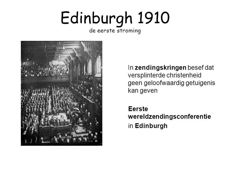 Edinburgh 1910 de eerste stroming In zendingskringen besef dat versplinterde christenheid geen geloofwaardig getuigenis kan geven Eerste wereldzending