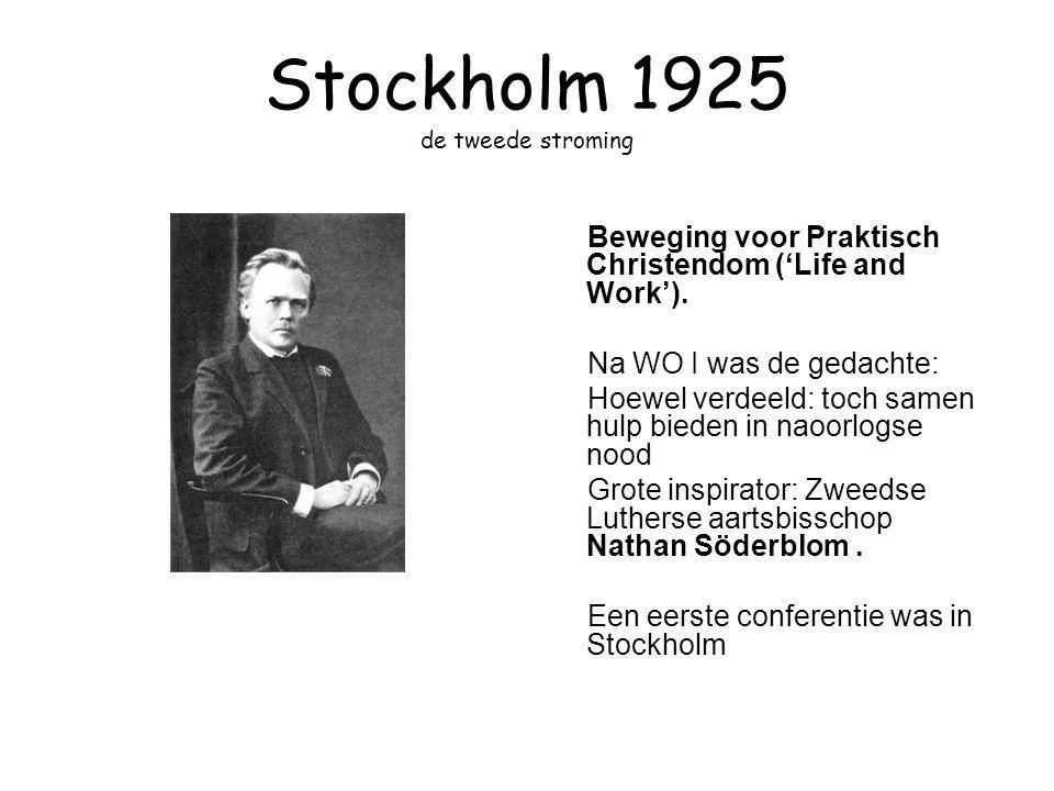 Stockholm 1925 de tweede stroming Beweging voor Praktisch Christendom ('Life and Work'). Na WO I was de gedachte: Hoewel verdeeld: toch samen hulp bie
