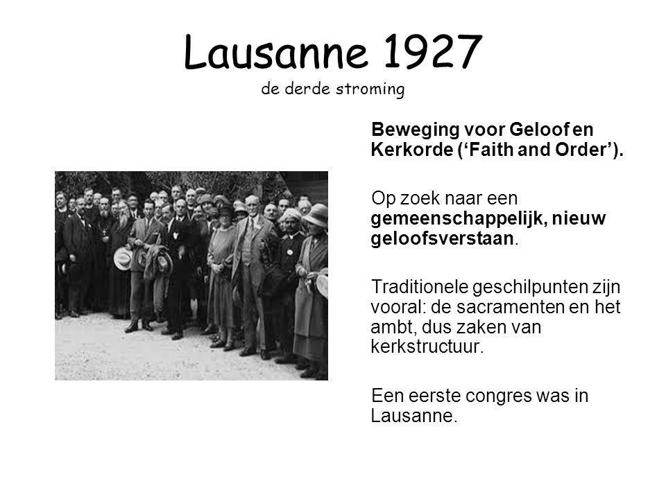 Lausanne 1927 de derde stroming Beweging voor Geloof en Kerkorde ('Faith and Order'). Op zoek naar een gemeenschappelijk, nieuw geloofsverstaan. Tradi