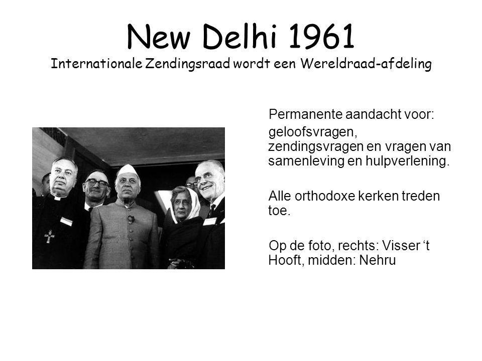 New Delhi 1961 Internationale Zendingsraad wordt een Wereldraad-afdeling Permanente aandacht voor: geloofsvragen, zendingsvragen en vragen van samenle