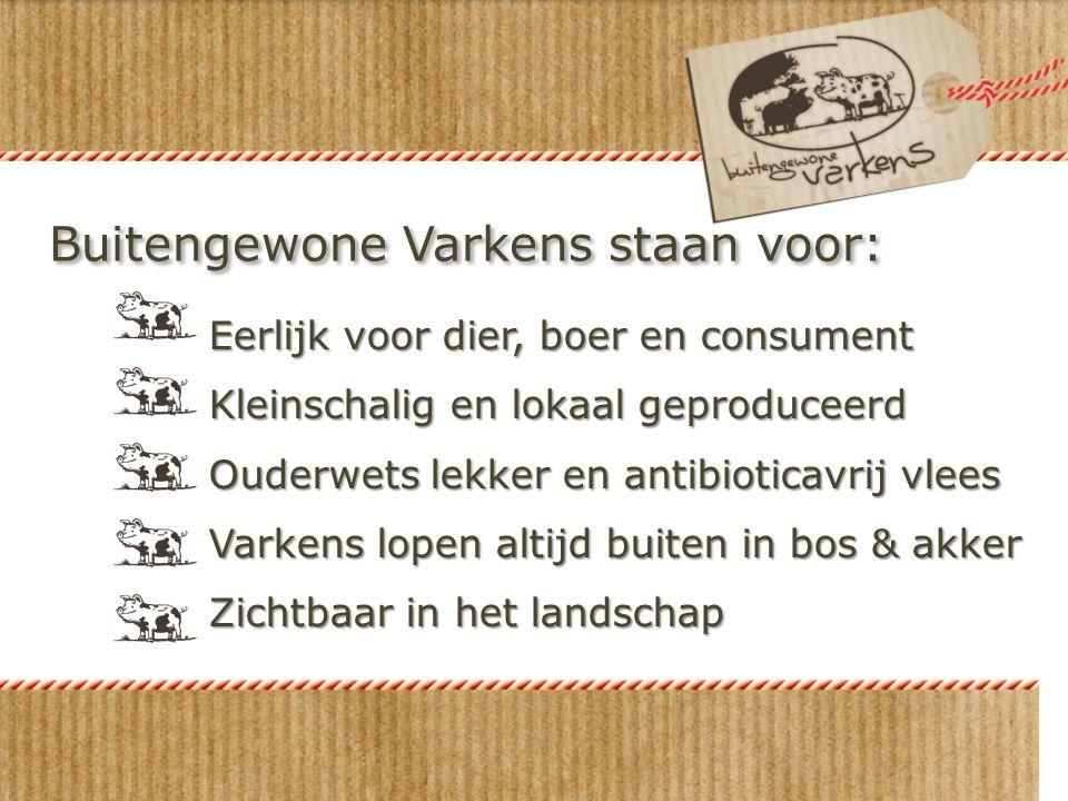 Buitengewone Varkens staan voor: Eerlijk voor dier, boer en consument Kleinschalig en lokaal geproduceerd Ouderwets lekker en antibioticavrij vlees Va