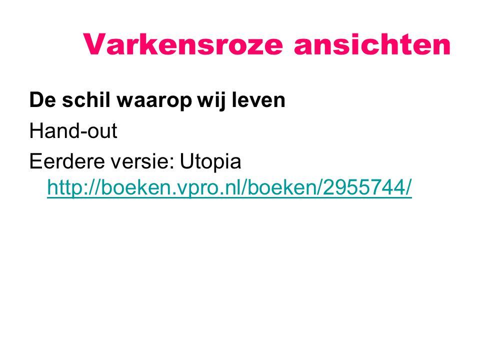 Varkensroze ansichten De schil waarop wij leven Hand-out Eerdere versie: Utopia http://boeken.vpro.nl/boeken/2955744/ http://boeken.vpro.nl/boeken/295