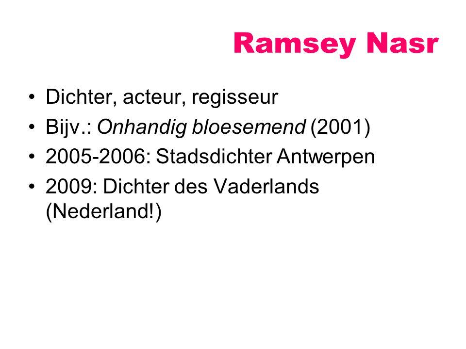 Ramsey Nasr Dichter, acteur, regisseur Bijv.: Onhandig bloesemend (2001) 2005-2006: Stadsdichter Antwerpen 2009: Dichter des Vaderlands (Nederland!)