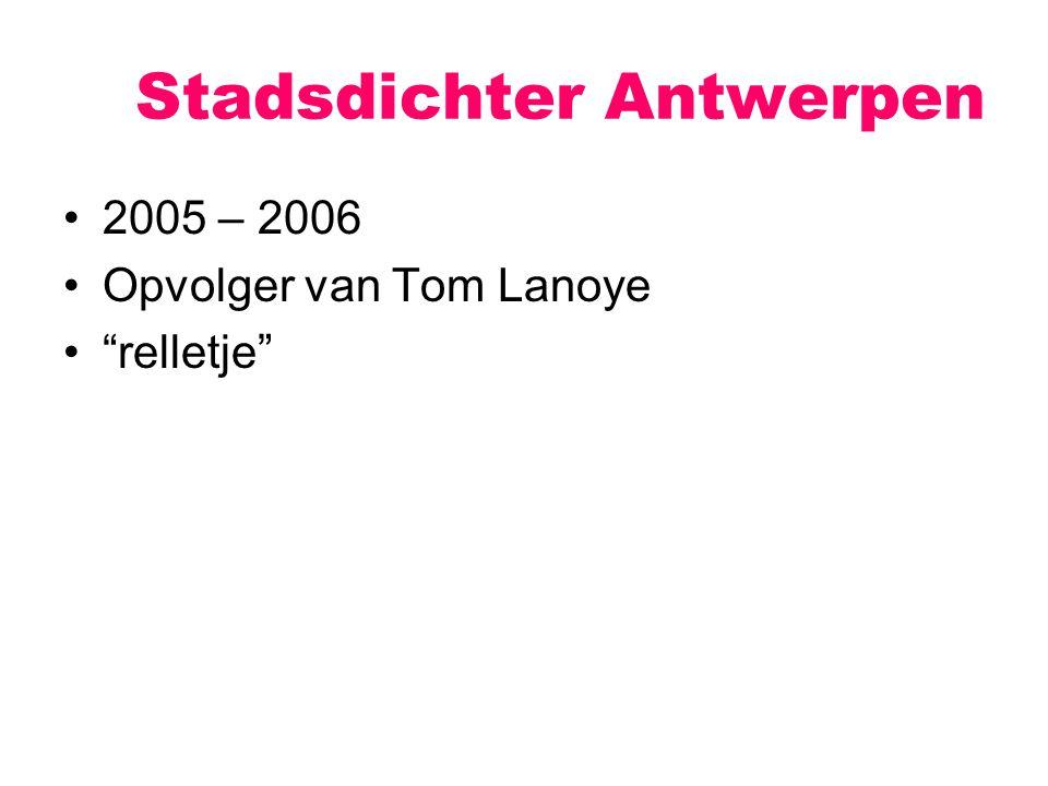 """Stadsdichter Antwerpen 2005 – 2006 Opvolger van Tom Lanoye """"relletje"""""""