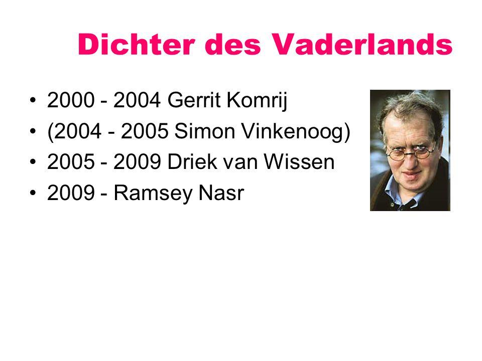 Dichter des Vaderlands 2000 - 2004 Gerrit Komrij (2004 - 2005 Simon Vinkenoog) 2005 - 2009 Driek van Wissen 2009 - Ramsey Nasr