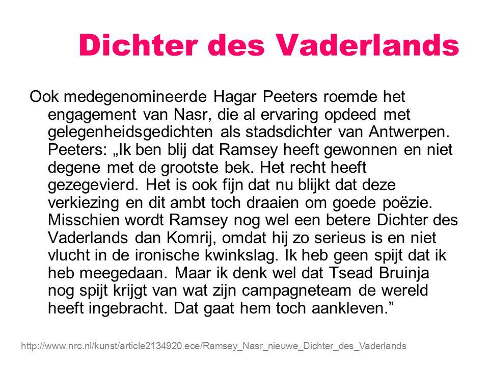 Dichter des Vaderlands Ook medegenomineerde Hagar Peeters roemde het engagement van Nasr, die al ervaring opdeed met gelegenheidsgedichten als stadsdi