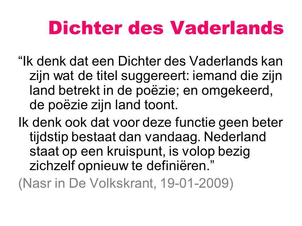 """Dichter des Vaderlands """"Ik denk dat een Dichter des Vaderlands kan zijn wat de titel suggereert: iemand die zijn land betrekt in de poëzie; en omgekee"""
