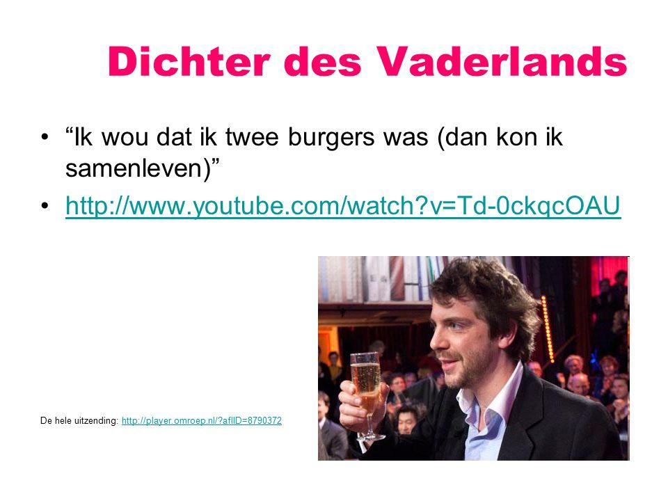 """Dichter des Vaderlands """"Ik wou dat ik twee burgers was (dan kon ik samenleven)"""" http://www.youtube.com/watch?v=Td-0ckqcOAU De hele uitzending: http://"""