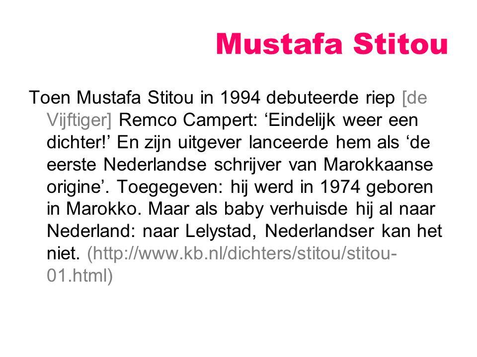 Mustafa Stitou Toen Mustafa Stitou in 1994 debuteerde riep [de Vijftiger] Remco Campert: 'Eindelijk weer een dichter!' En zijn uitgever lanceerde hem