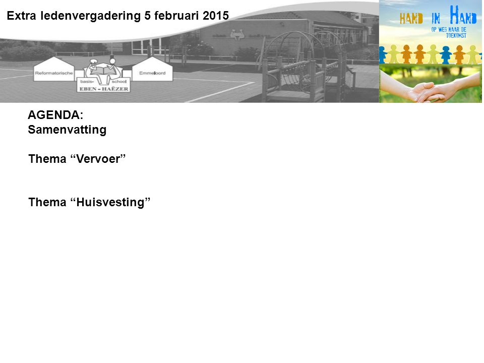 AGENDA: Samenvatting Thema Vervoer Thema Huisvesting Extra ledenvergadering 5 februari 2015