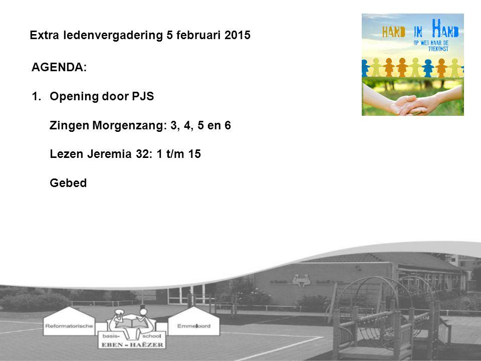 AGENDA: 1.Opening door PJS Zingen Morgenzang: 3, 4, 5 en 6 Lezen Jeremia 32: 1 t/m 15 Gebed Extra ledenvergadering 5 februari 2015