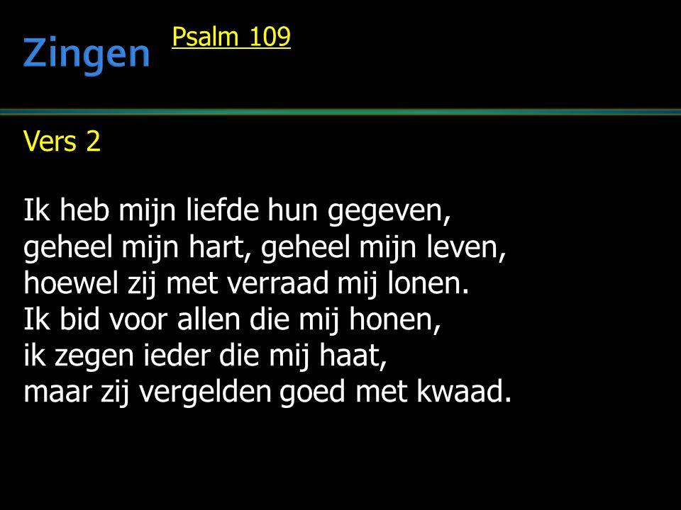 Vers 13 Geef voor hun vloek, o HEER, mij zegen, treed alwie zich verheffen tegen en laat uw dienaar zich verblijden wanneer hun plannen schipbreuk lijden.