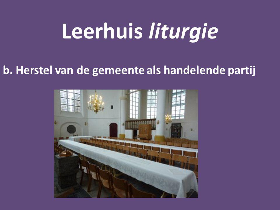 Leerhuis liturgie b. Herstel van de gemeente als handelende partij