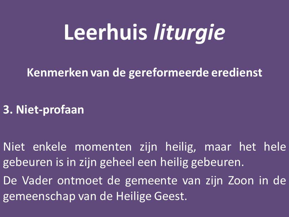 Leerhuis liturgie Kenmerken van de gereformeerde eredienst 3.