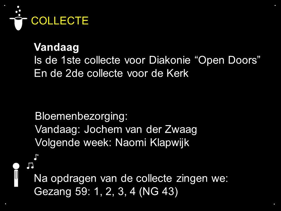 """.... COLLECTE Vandaag Is de 1ste collecte voor Diakonie """"Open Doors"""" En de 2de collecte voor de Kerk Bloemenbezorging: Vandaag: Jochem van der Zwaag V"""