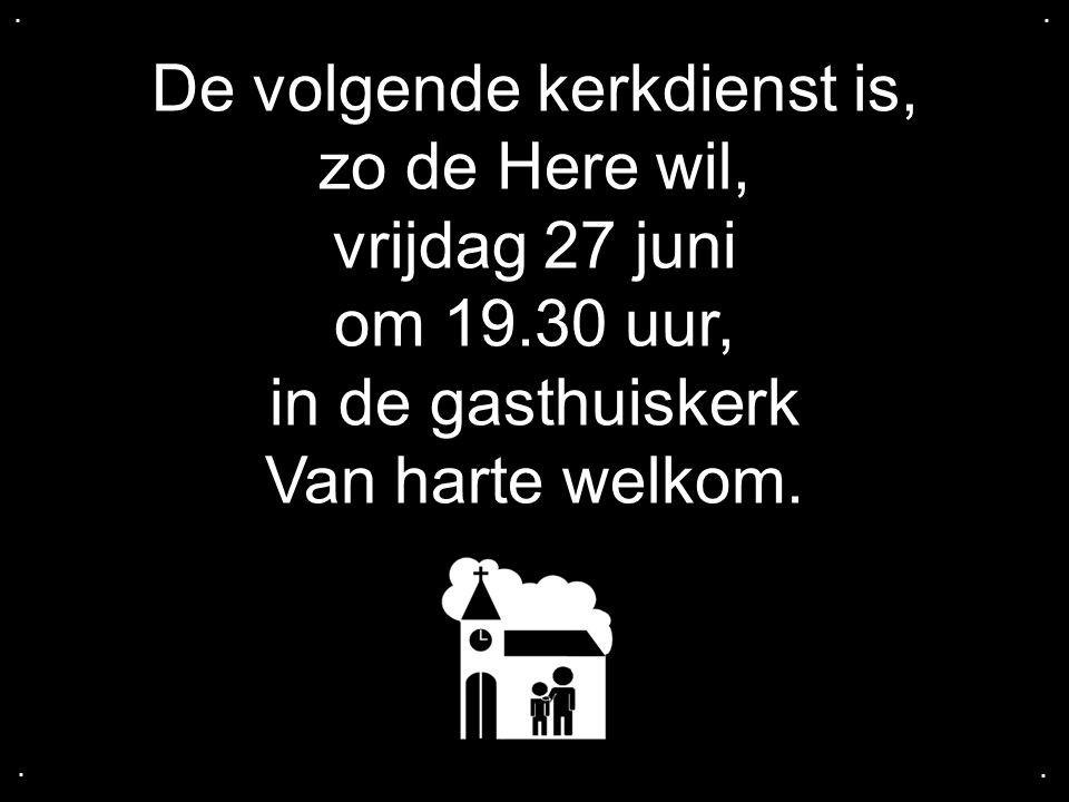 De volgende kerkdienst is, zo de Here wil, vrijdag 27 juni om 19.30 uur, in de gasthuiskerk Van harte welkom.....