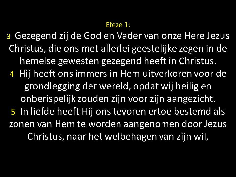Efeze 1: 3 Gezegend zij de God en Vader van onze Here Jezus Christus, die ons met allerlei geestelijke zegen in de hemelse gewesten gezegend heeft in