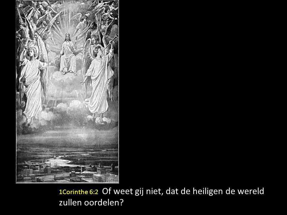 1Corinthe 6:2 Of weet gij niet, dat de heiligen de wereld zullen oordelen?
