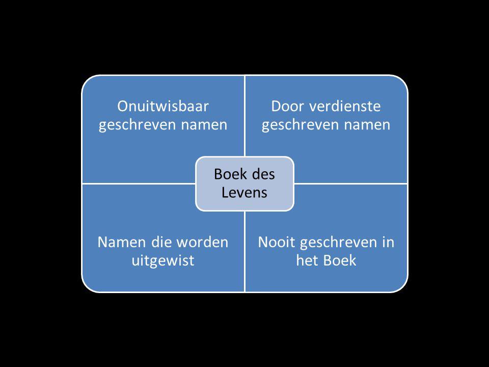 Onuitwisbaar geschreven namen Door verdienste geschreven namen Namen die worden uitgewist Nooit geschreven in het Boek Boek des Levens