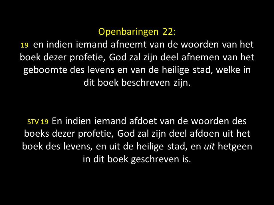 Openbaringen 22: 19 en indien iemand afneemt van de woorden van het boek dezer profetie, God zal zijn deel afnemen van het geboomte des levens en van