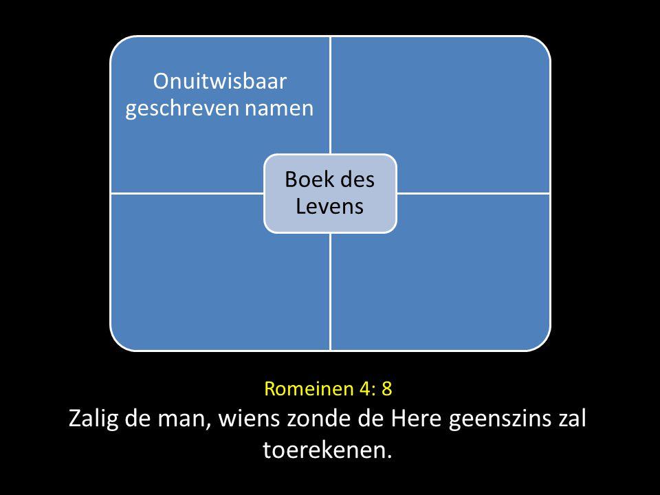 Romeinen 4: 8 Zalig de man, wiens zonde de Here geenszins zal toerekenen. Onuitwisbaar geschreven namen Boek des Levens