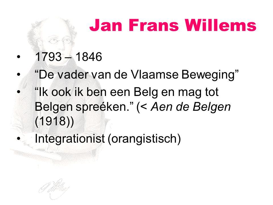 """1793 – 1846 """"De vader van de Vlaamse Beweging"""" """"Ik ook ik ben een Belg en mag tot Belgen spreéken."""" (< Aen de Belgen (1918)) Integrationist (orangisti"""