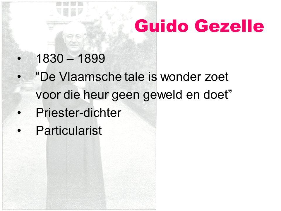 """1830 – 1899 """"De Vlaamsche tale is wonder zoet voor die heur geen geweld en doet"""" Priester-dichter Particularist Guido Gezelle"""
