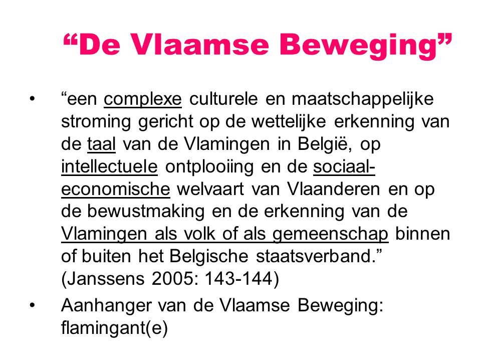 """""""een complexe culturele en maatschappelijke stroming gericht op de wettelijke erkenning van de taal van de Vlamingen in België, op intellectuele ontpl"""