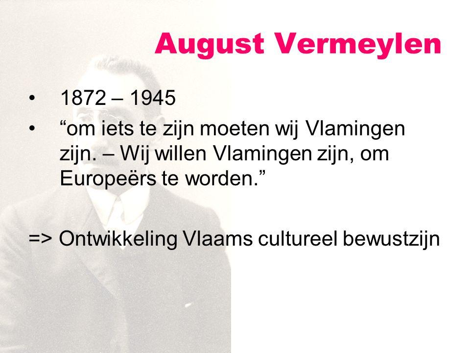"""August Vermeylen 1872 – 1945 """"om iets te zijn moeten wij Vlamingen zijn. – Wij willen Vlamingen zijn, om Europeërs te worden."""" => Ontwikkeling Vlaams"""