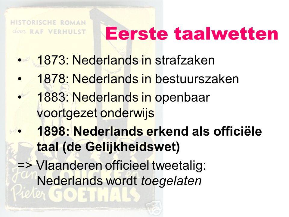 Eerste taalwetten 1873: Nederlands in strafzaken 1878: Nederlands in bestuurszaken 1883: Nederlands in openbaar voortgezet onderwijs 1898: Nederlands